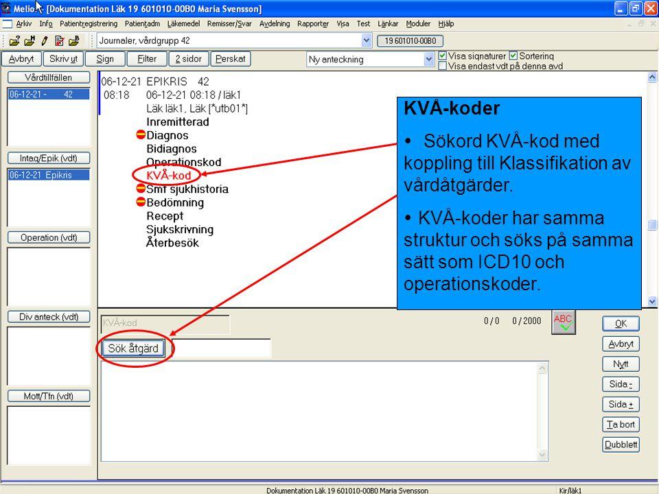KVÅ-koder  Sökord KVÅ-kod med koppling till Klassifikation av vårdåtgärder.  KVÅ-koder har samma struktur och söks på samma sätt som ICD10 och opera