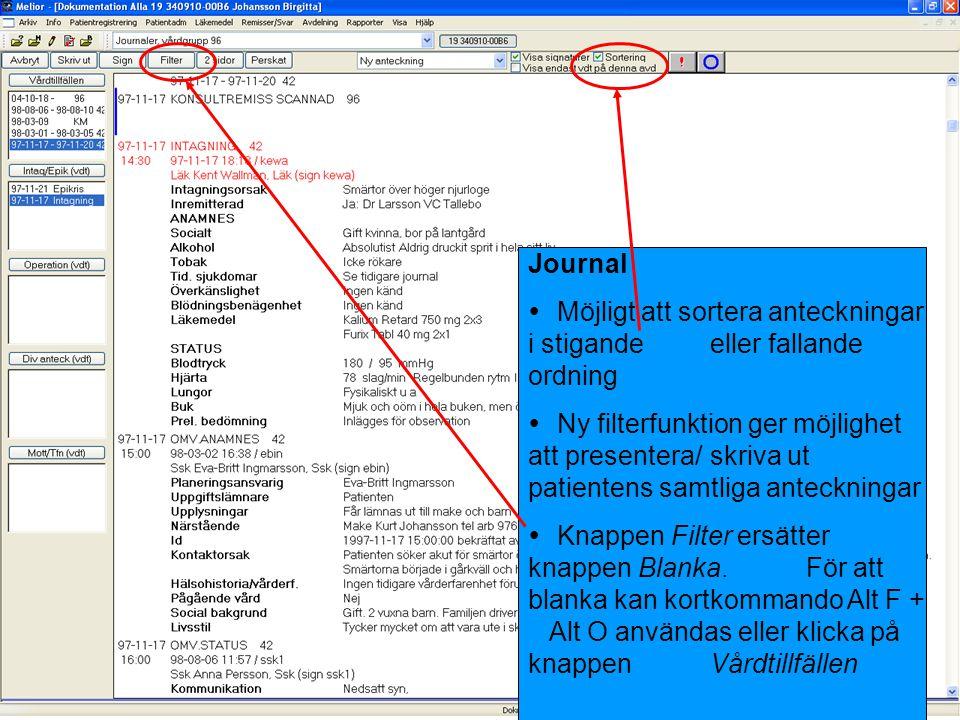 Journal  Möjligt att sortera anteckningar i stigande eller fallande ordning  Ny filterfunktion ger möjlighet att presentera/ skriva ut patientens sa
