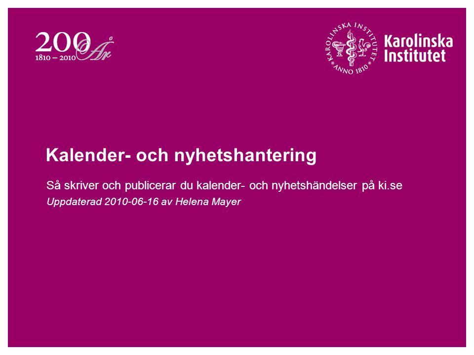 Kalender- och nyhetshantering Så skriver och publicerar du kalender- och nyhetshändelser på ki.se Uppdaterad 2010-06-16 av Helena Mayer