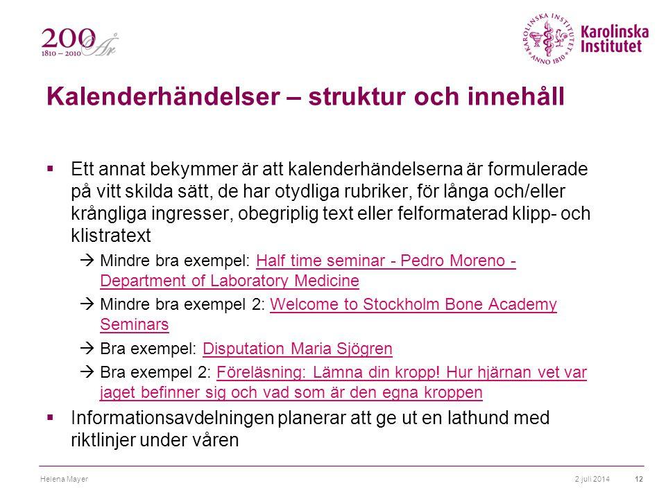 Kalenderhändelser – struktur och innehåll  Ett annat bekymmer är att kalenderhändelserna är formulerade på vitt skilda sätt, de har otydliga rubriker, för långa och/eller krångliga ingresser, obegriplig text eller felformaterad klipp- och klistratext  Mindre bra exempel: Half time seminar - Pedro Moreno - Department of Laboratory MedicineHalf time seminar - Pedro Moreno - Department of Laboratory Medicine  Mindre bra exempel 2: Welcome to Stockholm Bone Academy SeminarsWelcome to Stockholm Bone Academy Seminars  Bra exempel: Disputation Maria SjögrenDisputation Maria Sjögren  Bra exempel 2: Föreläsning: Lämna din kropp.