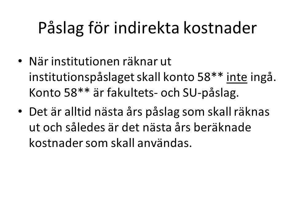 Påslag för indirekta kostnader • När institutionen räknar ut institutionspåslaget skall konto 58** inte ingå.
