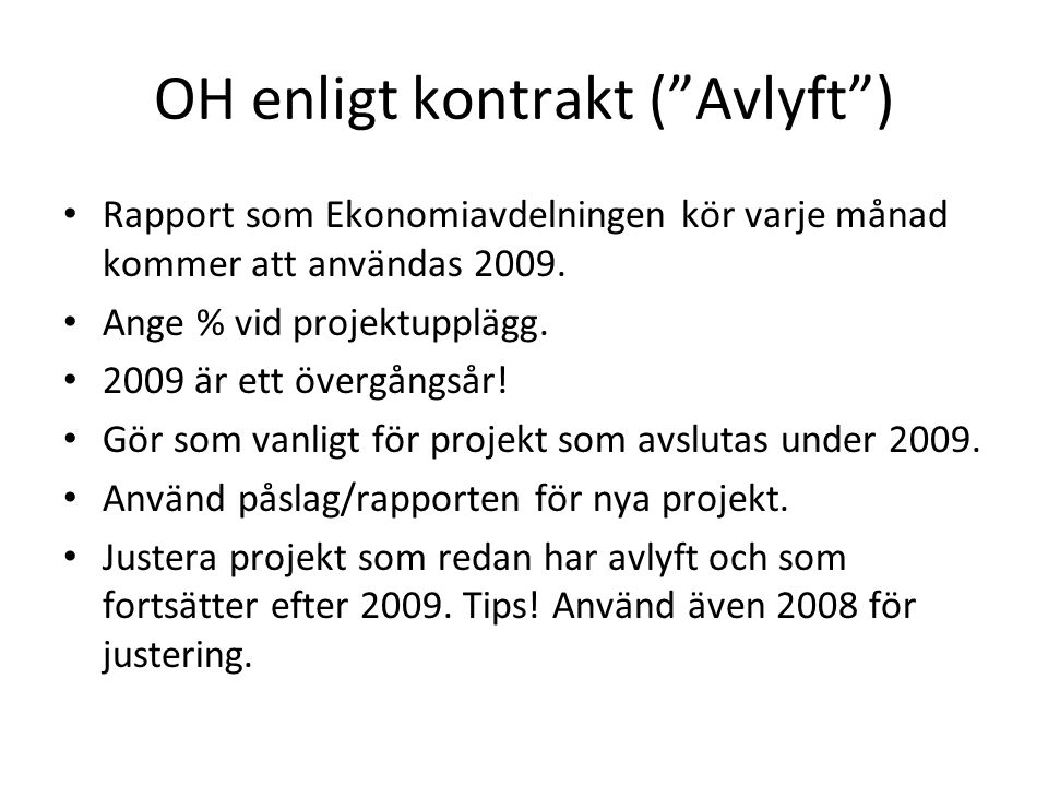 OH enligt kontrakt ( Avlyft ) • Rapport som Ekonomiavdelningen kör varje månad kommer att användas 2009.