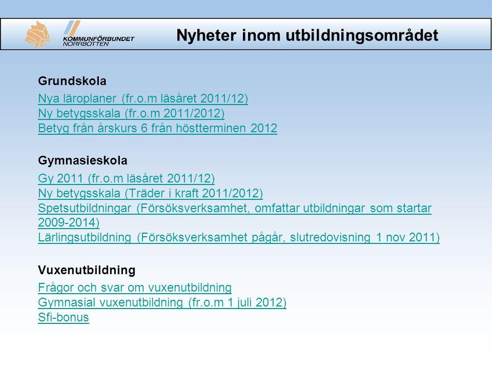 Nyheter inom utbildningsområdet Grundskola Nya läroplaner (fr.o.m läsåret 2011/12) Ny betygsskala (fr.o.m 2011/2012) Betyg från årskurs 6 från höstter