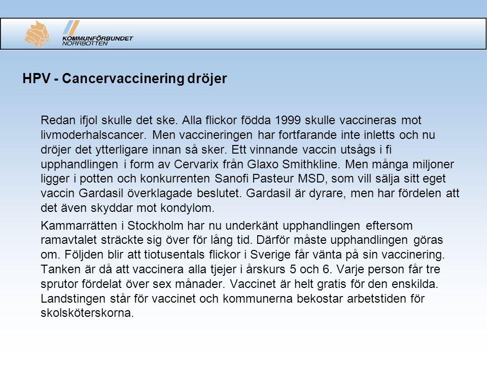 HPV - Cancervaccinering dröjer Redan ifjol skulle det ske. Alla flickor födda 1999 skulle vaccineras mot livmoderhalscancer. Men vaccineringen har for