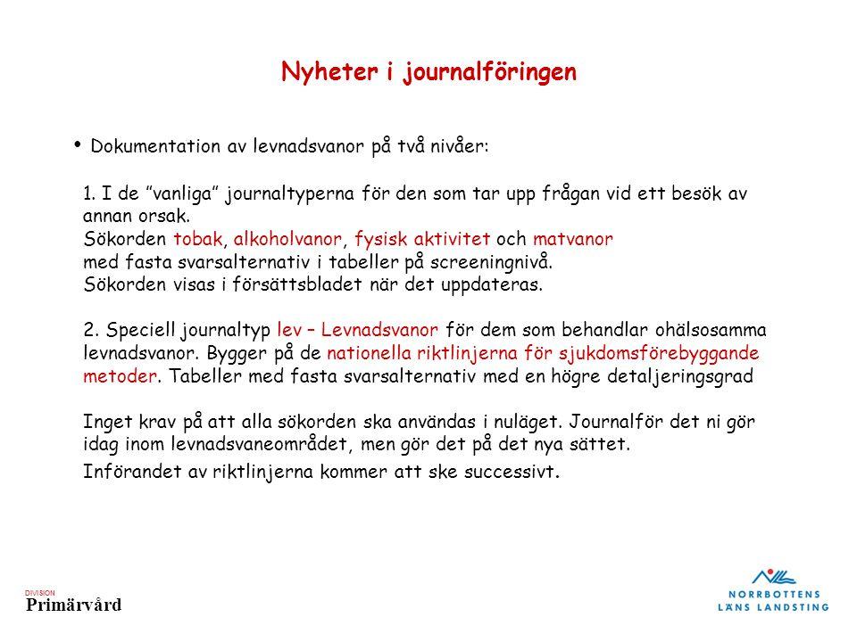 DIVISION Primärvård Nyheter i journalföringen • Dokumentation av levnadsvanor på två nivåer: 1.