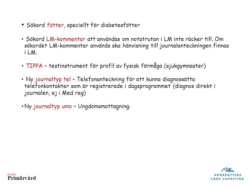DIVISION Primärvård • Sökord fötter, speciellt för diabetesfötter • Sökord LM-kommentar att användas om notatrutan i LM inte räcker till.
