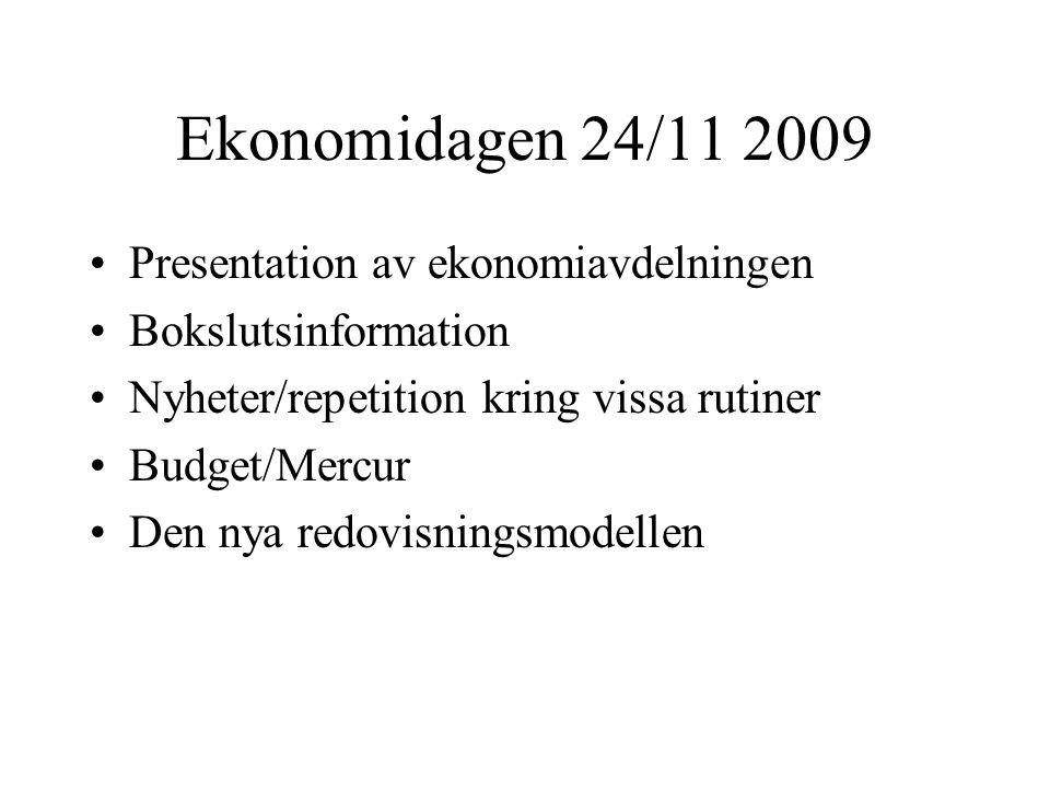 Ekonomidagen 24/11 2009 •Presentation av ekonomiavdelningen •Bokslutsinformation •Nyheter/repetition kring vissa rutiner •Budget/Mercur •Den nya redov