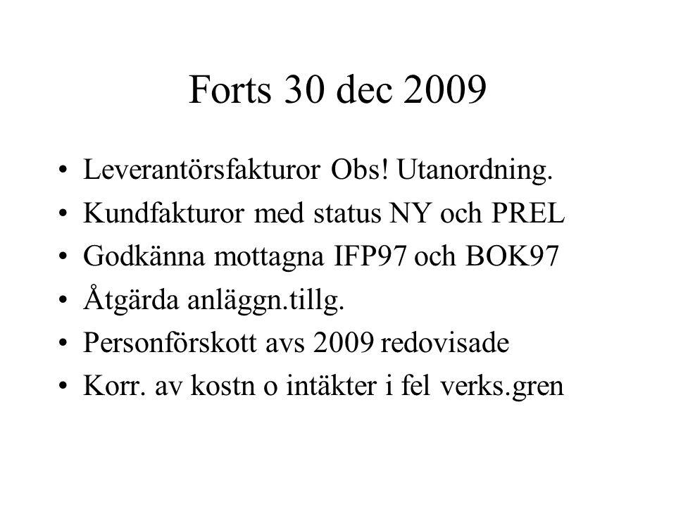 Forts 30 dec 2009 •Leverantörsfakturor Obs! Utanordning. •Kundfakturor med status NY och PREL •Godkänna mottagna IFP97 och BOK97 •Åtgärda anläggn.till