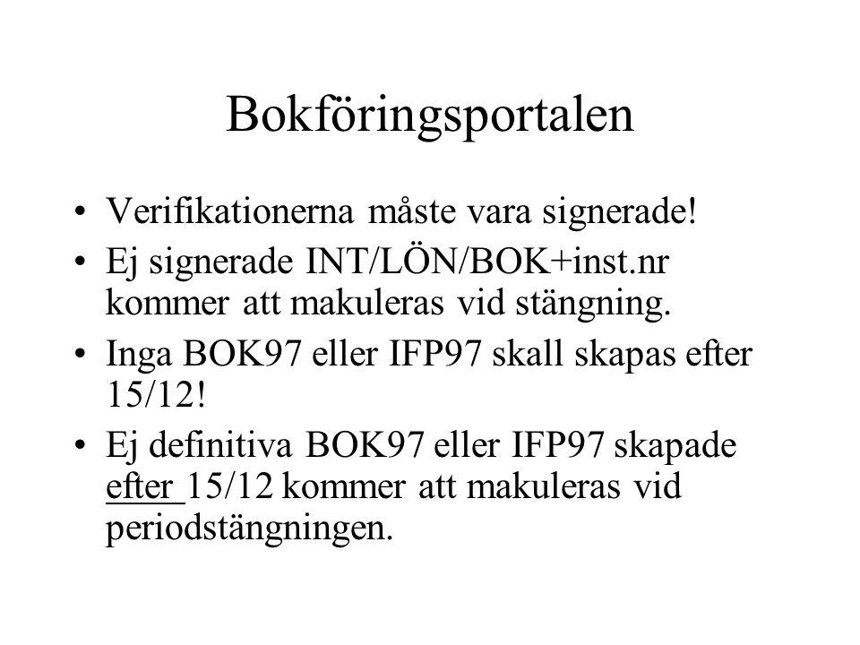 Bokföringsportalen •Verifikationerna måste vara signerade! •Ej signerade INT/LÖN/BOK+inst.nr kommer att makuleras vid stängning. •Inga BOK97 eller IFP