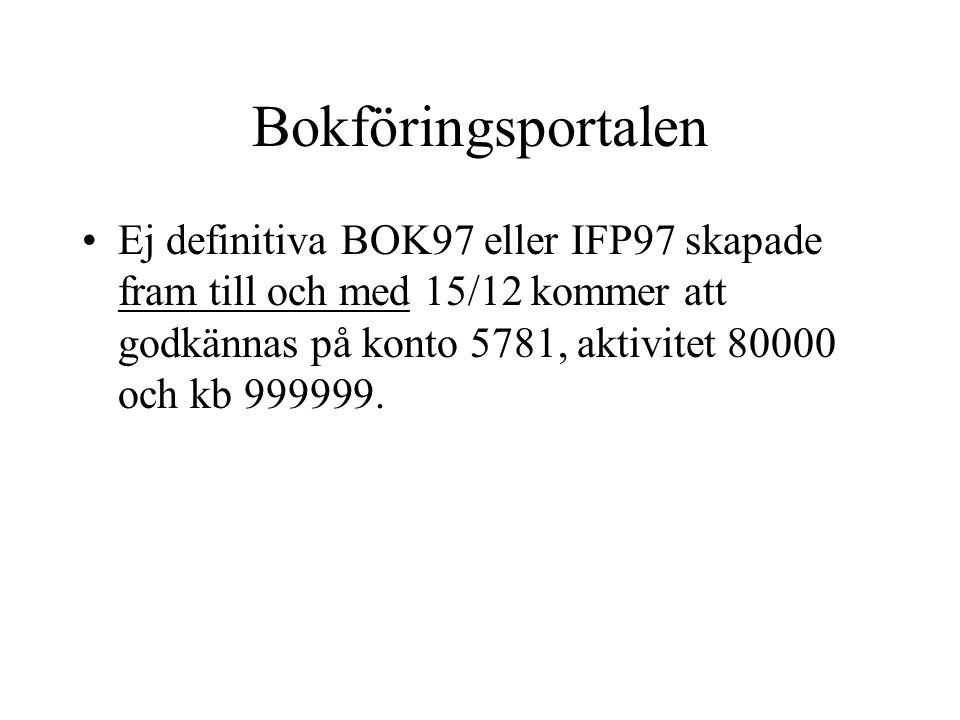 Bokföringsportalen •Ej definitiva BOK97 eller IFP97 skapade fram till och med 15/12 kommer att godkännas på konto 5781, aktivitet 80000 och kb 999999.
