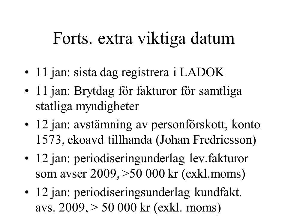 Forts. extra viktiga datum •11 jan: sista dag registrera i LADOK •11 jan: Brytdag för fakturor för samtliga statliga myndigheter •12 jan: avstämning a