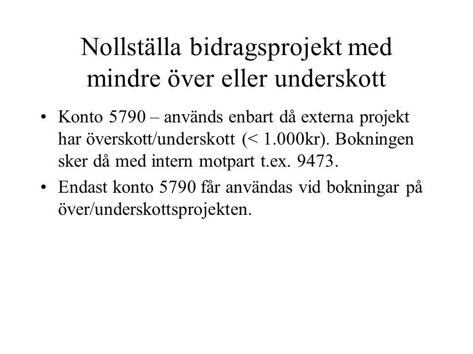 Nollställa bidragsprojekt med mindre över eller underskott •Konto 5790 – används enbart då externa projekt har överskott/underskott (< 1.000kr). Bokni