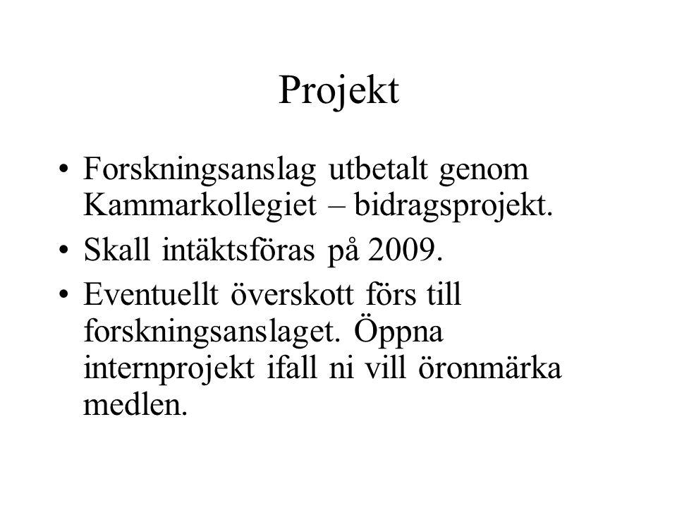Projekt •Forskningsanslag utbetalt genom Kammarkollegiet – bidragsprojekt. •Skall intäktsföras på 2009. •Eventuellt överskott förs till forskningsansl