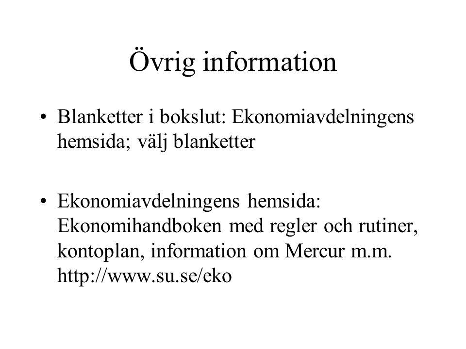 Övrig information •Blanketter i bokslut: Ekonomiavdelningens hemsida; välj blanketter •Ekonomiavdelningens hemsida: Ekonomihandboken med regler och ru