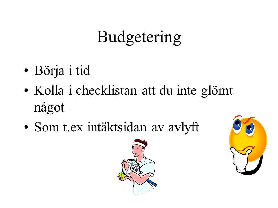 Budgetering •Börja i tid •Kolla i checklistan att du inte glömt något •Som t.ex intäktsidan av avlyft