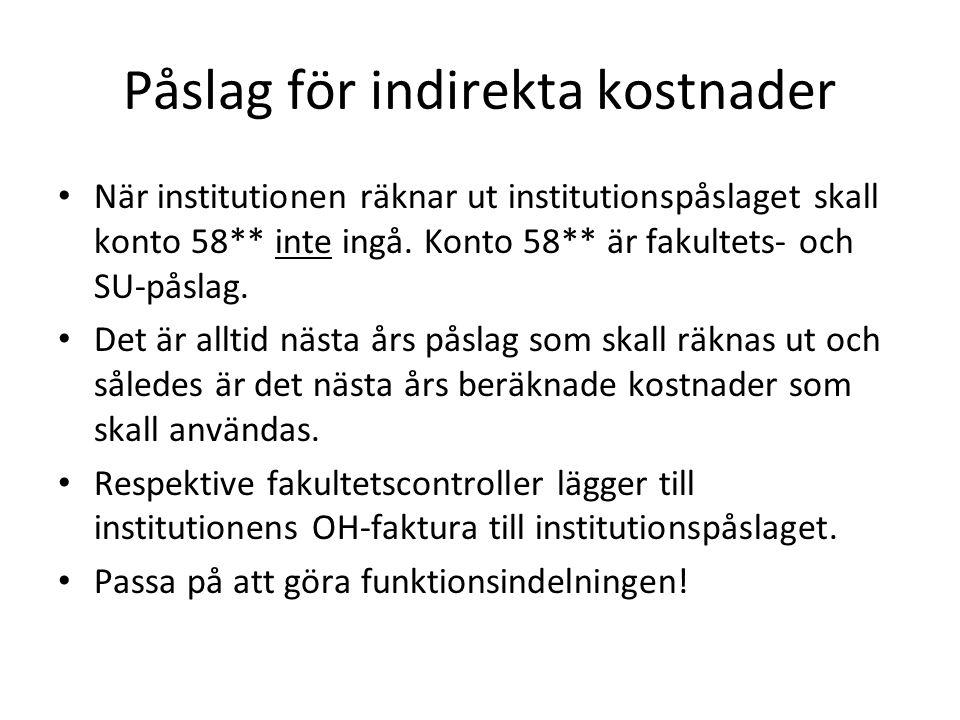 Påslag för indirekta kostnader • När institutionen räknar ut institutionspåslaget skall konto 58** inte ingå. Konto 58** är fakultets- och SU-påslag.