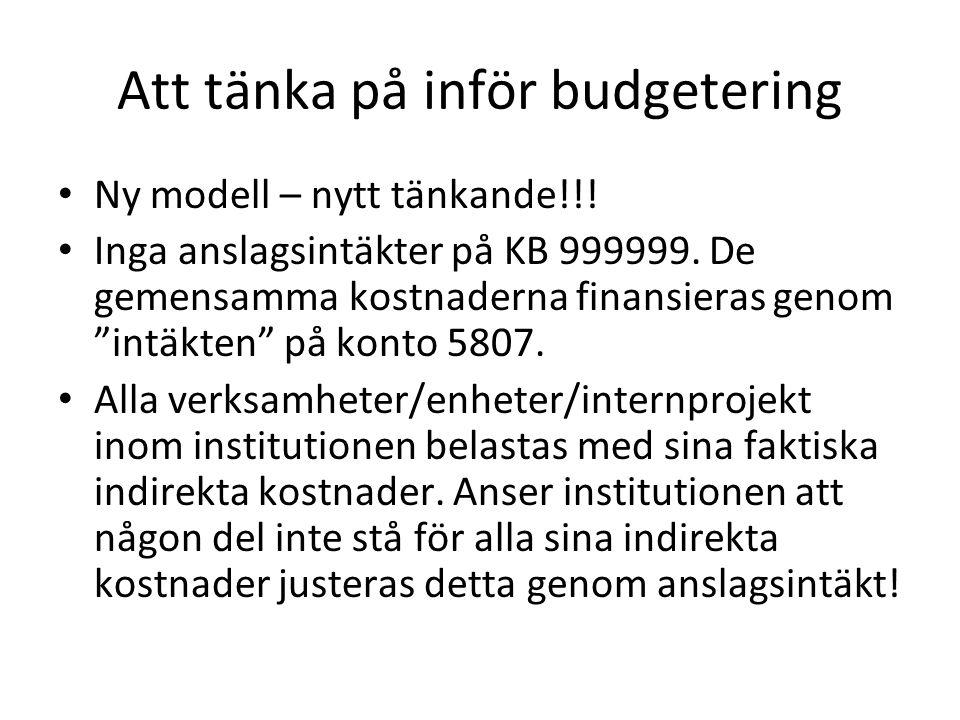 """Att tänka på inför budgetering • Ny modell – nytt tänkande!!! • Inga anslagsintäkter på KB 999999. De gemensamma kostnaderna finansieras genom """"intäkt"""
