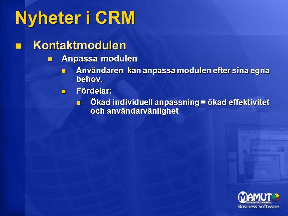  Aktivitetsmodulen  Förbättringar i aktivitetsmodulen  Effektivare hantering av aktiviteter  Enklare att ändra/lägga till kontaktpersoner  Möjlighet att koppla aktivitet mot offert/order och inköp  Avancerad duplicering av aktiviteter  Fördelar:  Snabbare och mer integrerad behandling/flöde av försäljningsinformation  Möjlighet att arbeta från ett fönster => Mer effektivt  Skiljer oss från andra programleverantörer Nyheter i CRM