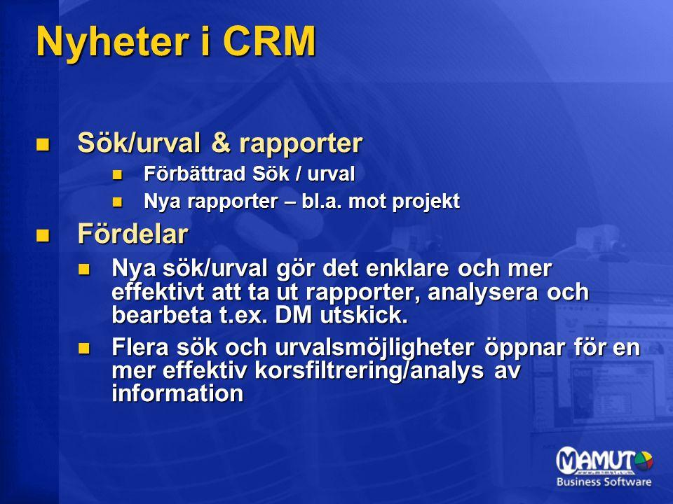 Nyheter i CRM  Sök/urval & rapporter  Förbättrad Sök / urval  Nya rapporter – bl.a. mot projekt  Fördelar  Nya sök/urval gör det enklare och mer