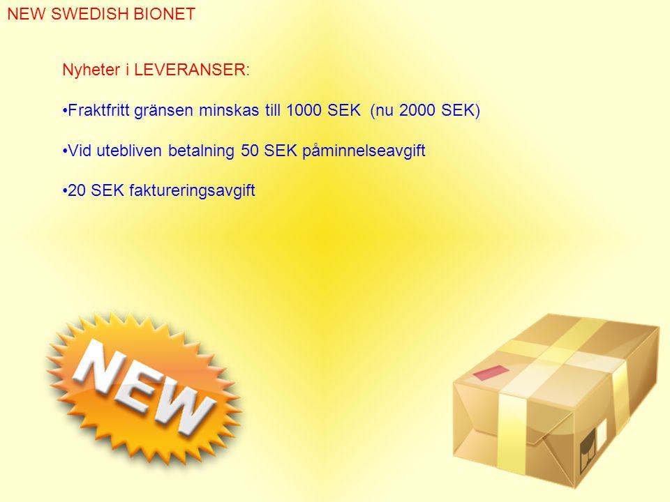 NEW SWEDISH BIONET Nyheter i LEVERANSER: •Fraktfritt gränsen minskas till 1000 SEK (nu 2000 SEK) •Vid utebliven betalning 50 SEK påminnelseavgift •20 SEK faktureringsavgift