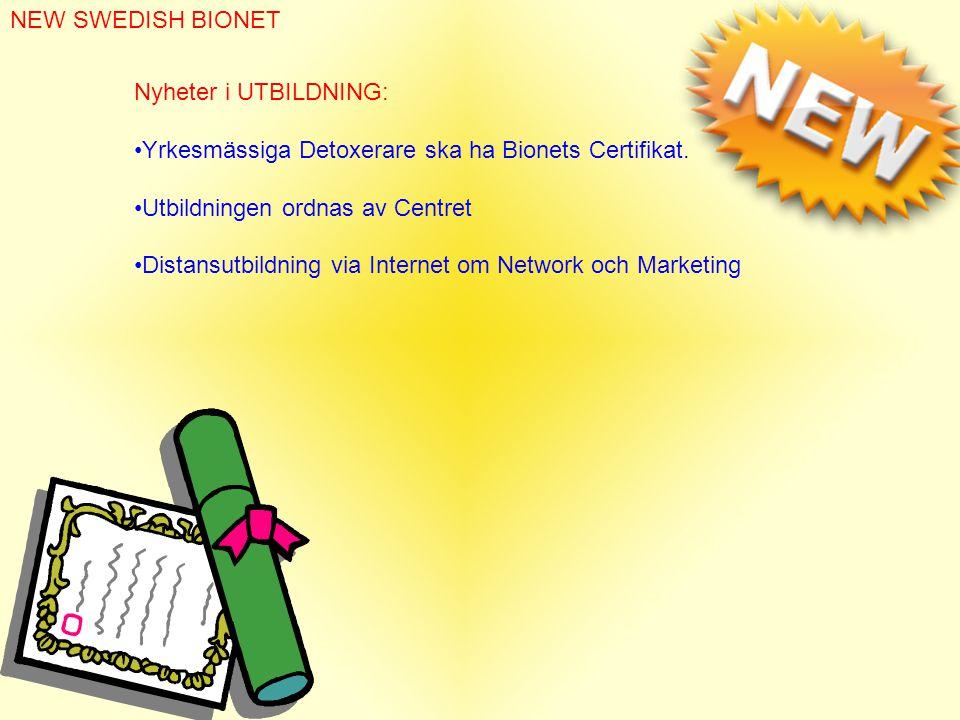 NEW SWEDISH BIONET Nyheter i UTBILDNING: •Yrkesmässiga Detoxerare ska ha Bionets Certifikat.