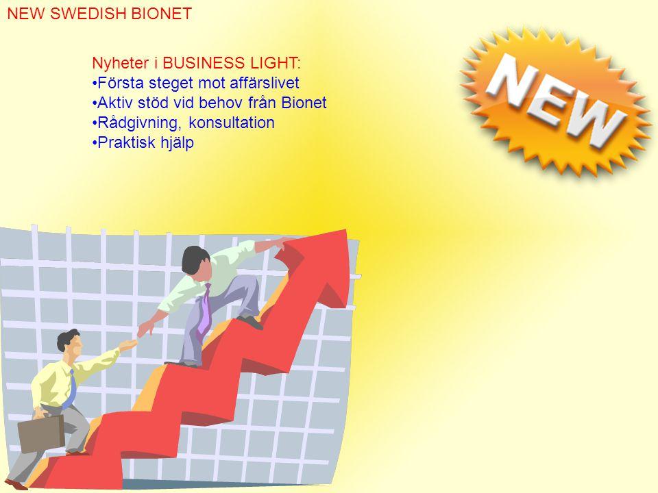 NEW SWEDISH BIONET Nyheter i BUSINESS LIGHT: •Första steget mot affärslivet •Aktiv stöd vid behov från Bionet •Rådgivning, konsultation •Praktisk hjälp