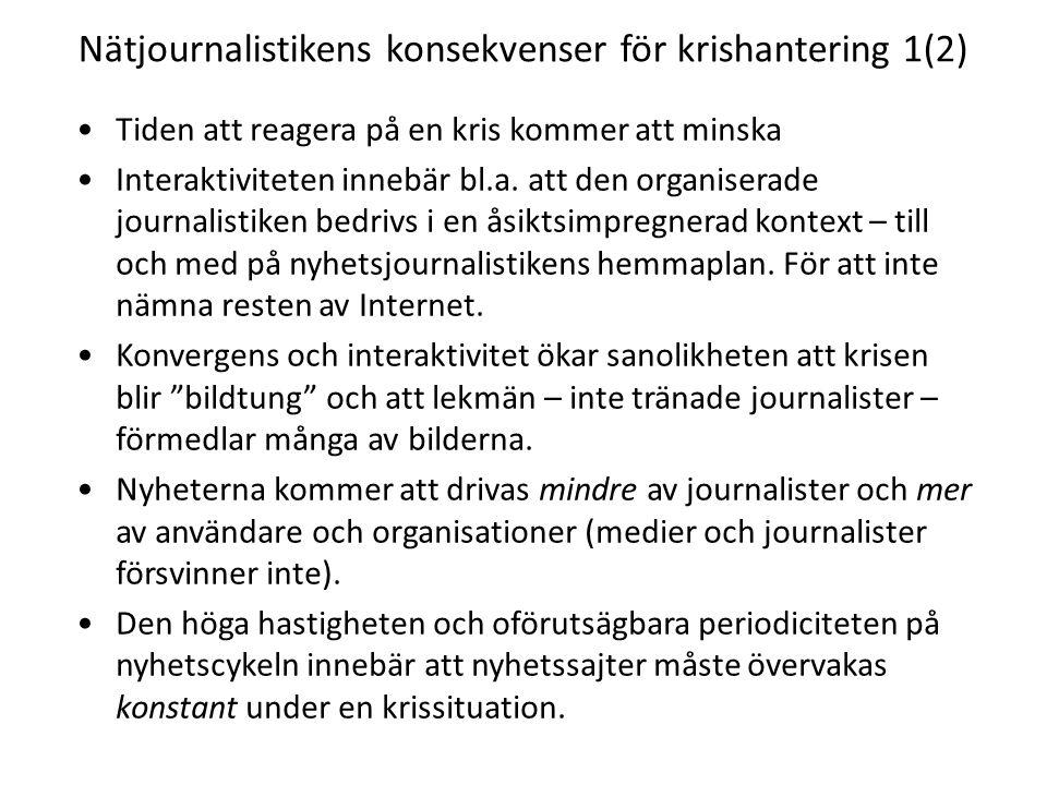 Nätjournalistikens konsekvenser för krishantering 1(2) •Tiden att reagera på en kris kommer att minska •Interaktiviteten innebär bl.a.