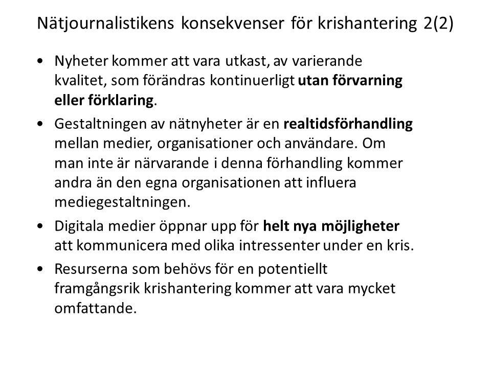 Nätjournalistikens konsekvenser för krishantering 2(2) •Nyheter kommer att vara utkast, av varierande kvalitet, som förändras kontinuerligt utan förvarning eller förklaring.