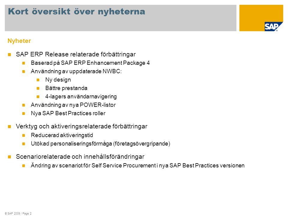 © SAP 2009 / Page 2 Nyheter  SAP ERP Release relaterade förbättringar  Baserad på SAP ERP Enhancement Package 4  Användning av uppdaterade NWBC: 