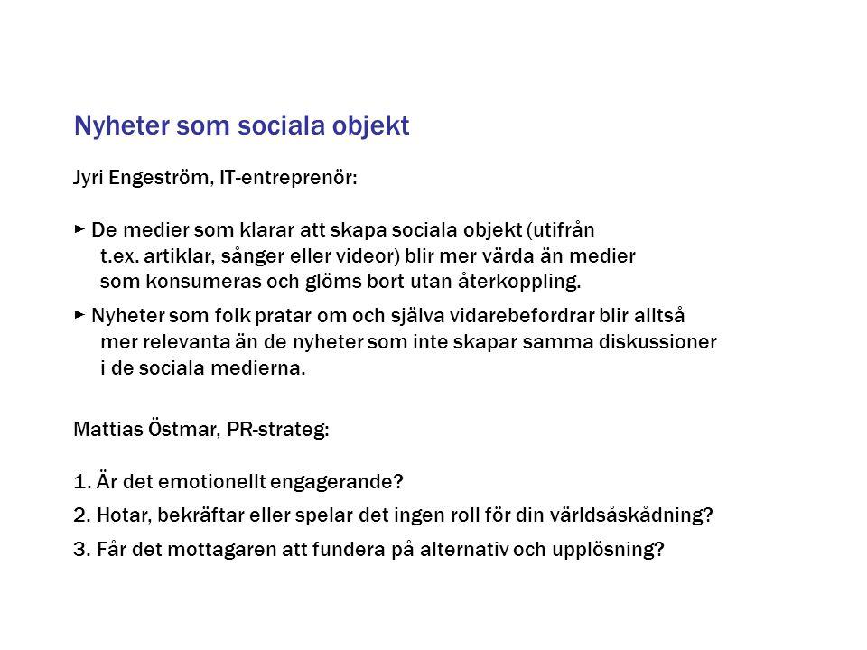 Jyri Engeström, IT-entreprenör: ► De medier som klarar att skapa sociala objekt (utifrån t.ex. artiklar, sånger eller videor) blir mer värda än medier