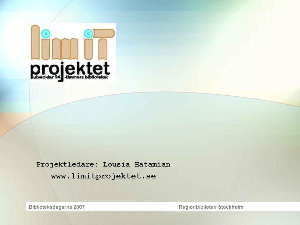 Projektledare: Lousia Hatamian www.limitprojektet.se Biblioteksdagarna 2007 Regionbibliotek Stockholm
