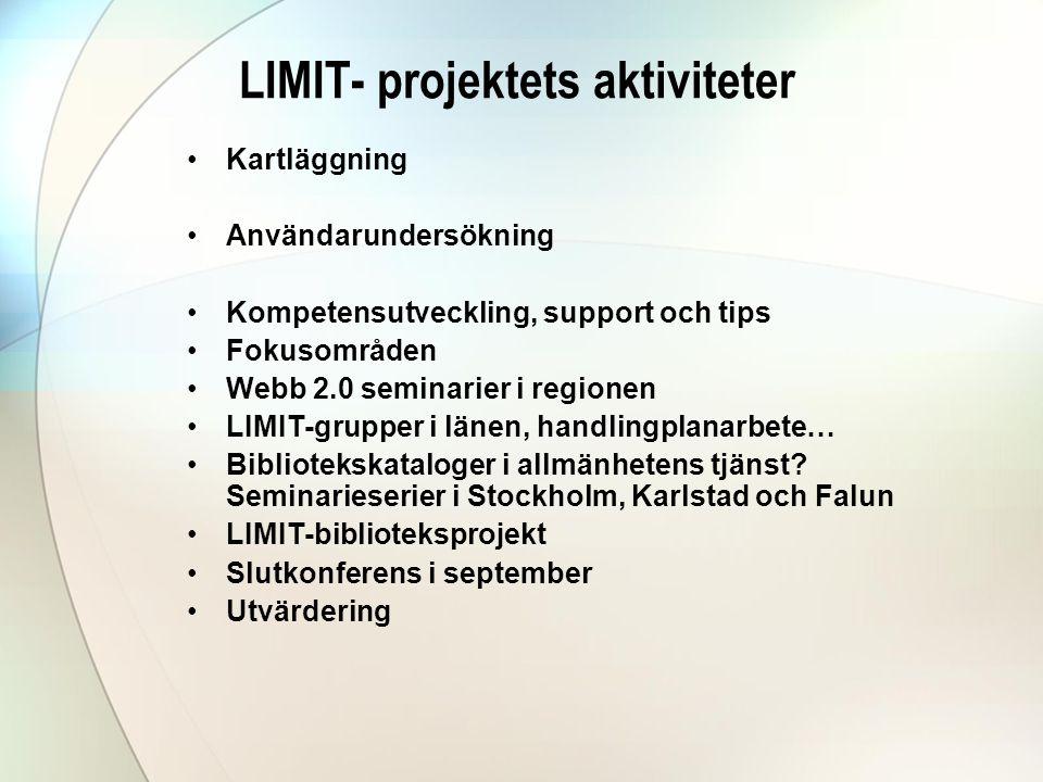 LIMIT- projektets aktiviteter •Kartläggning •Användarundersökning •Kompetensutveckling, support och tips •Fokusområden •Webb 2.0 seminarier i regionen •LIMIT-grupper i länen, handlingplanarbete… •Bibliotekskataloger i allmänhetens tjänst.