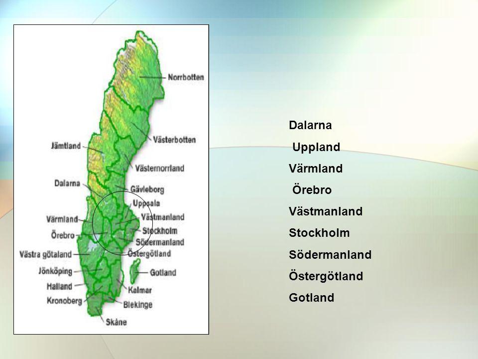 Dalarna Uppland Värmland Örebro Västmanland Stockholm Södermanland Östergötland Gotland