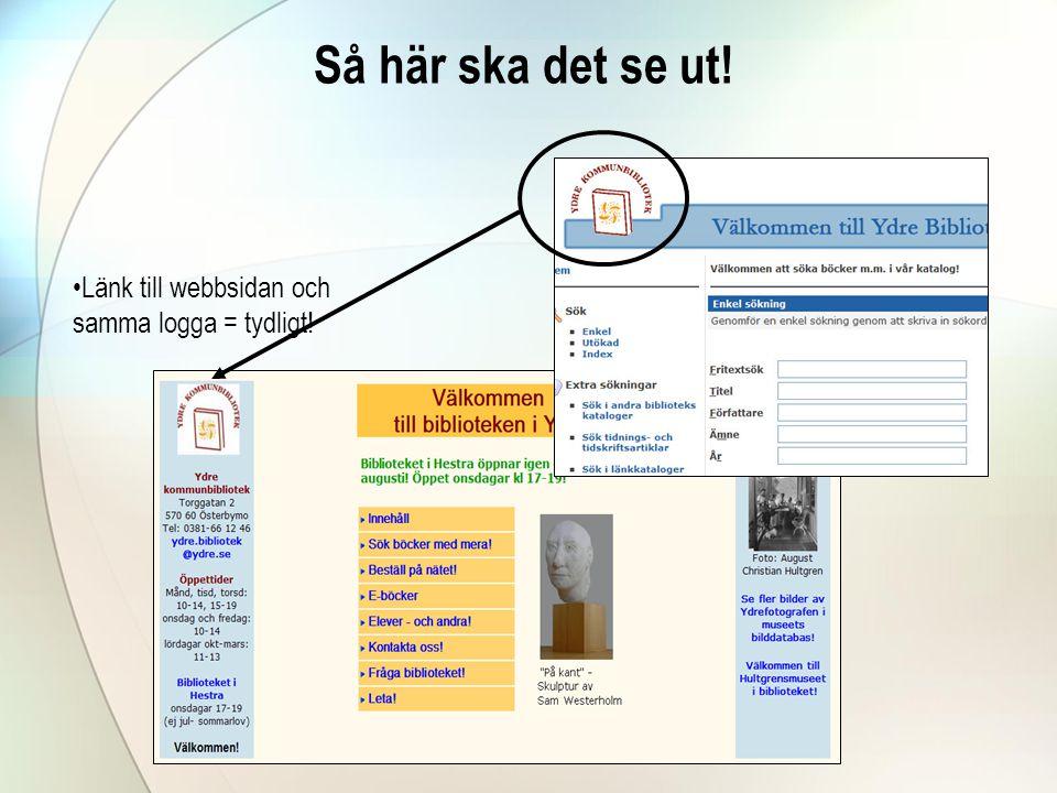 Så här ska det se ut! •Länk till webbsidan och samma logga = tydligt!