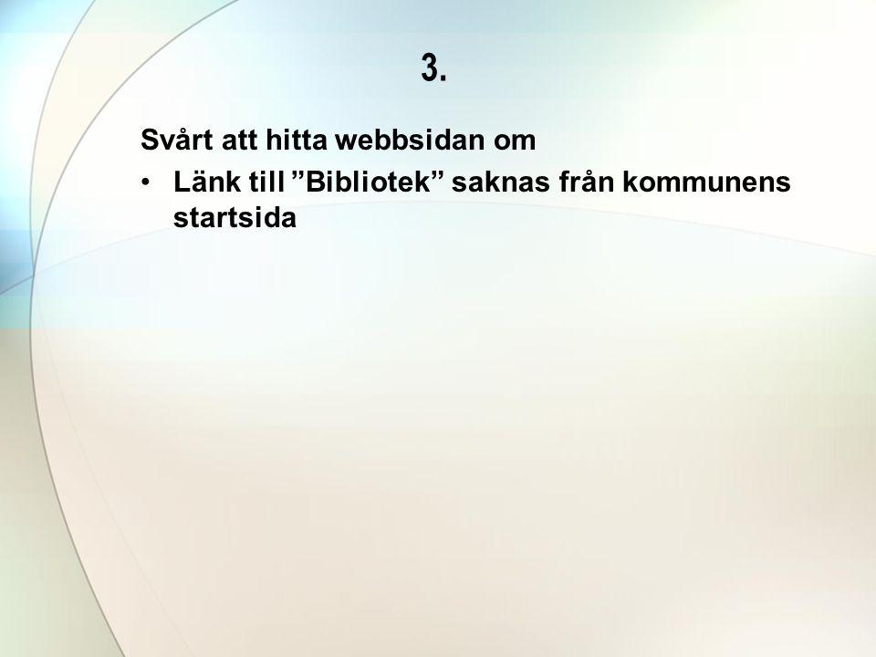 3. Svårt att hitta webbsidan om •Länk till Bibliotek saknas från kommunens startsida