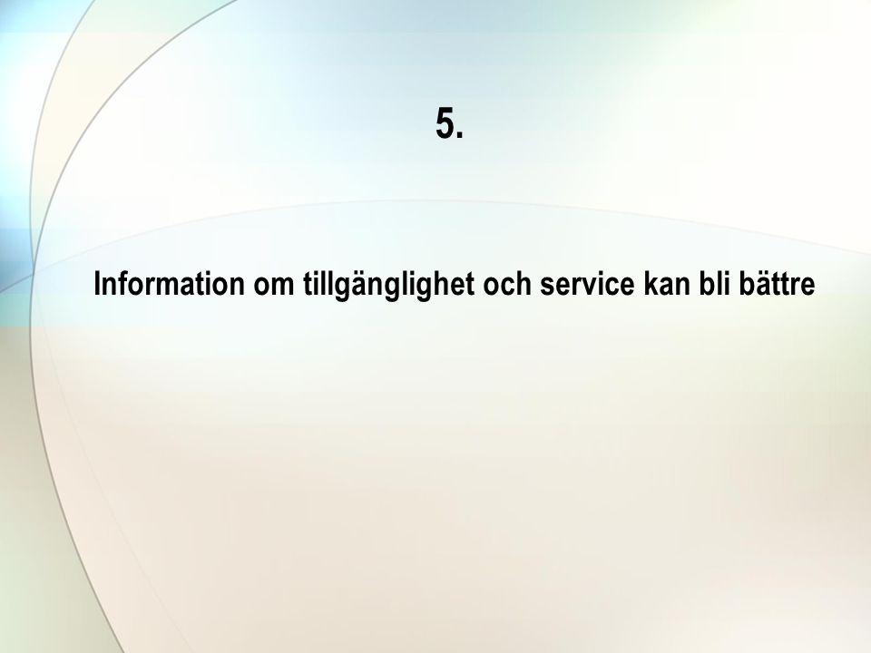 5. Information om tillgänglighet och service kan bli bättre