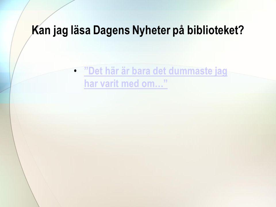 Kan jag läsa Dagens Nyheter på biblioteket.