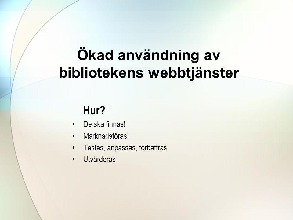 Ökad användning av bibliotekens webbtjänster Hur.•De ska finnas.