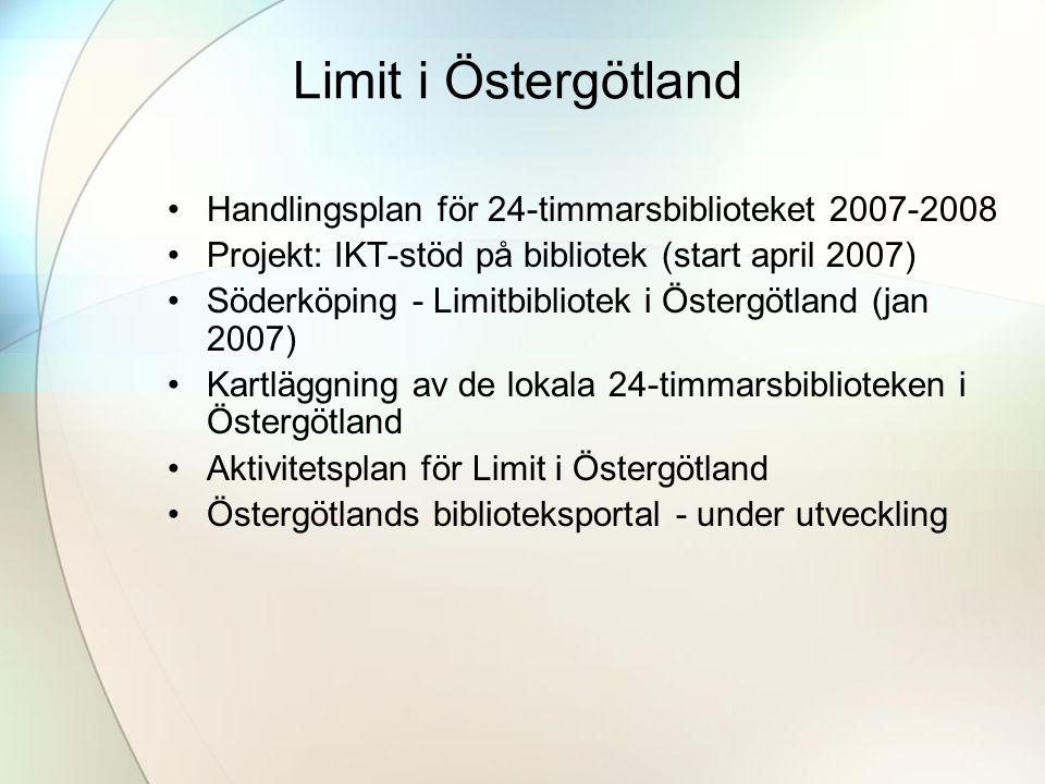 Limit i Östergötland •Handlingsplan för 24-timmarsbiblioteket 2007-2008 •Projekt: IKT-stöd på bibliotek (start april 2007) •Söderköping - Limitbibliotek i Östergötland (jan 2007) •Kartläggning av de lokala 24-timmarsbiblioteken i Östergötland •Aktivitetsplan för Limit i Östergötland •Östergötlands biblioteksportal - under utveckling