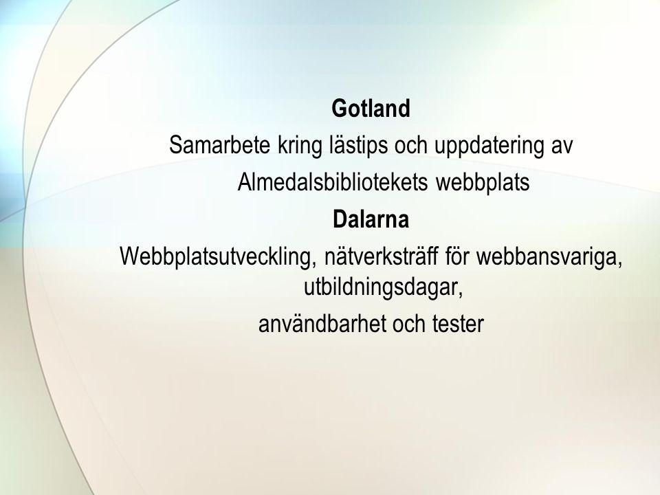 Gotland Samarbete kring lästips och uppdatering av Almedalsbibliotekets webbplats Dalarna Webbplatsutveckling, nätverksträff för webbansvariga, utbildningsdagar, användbarhet och tester