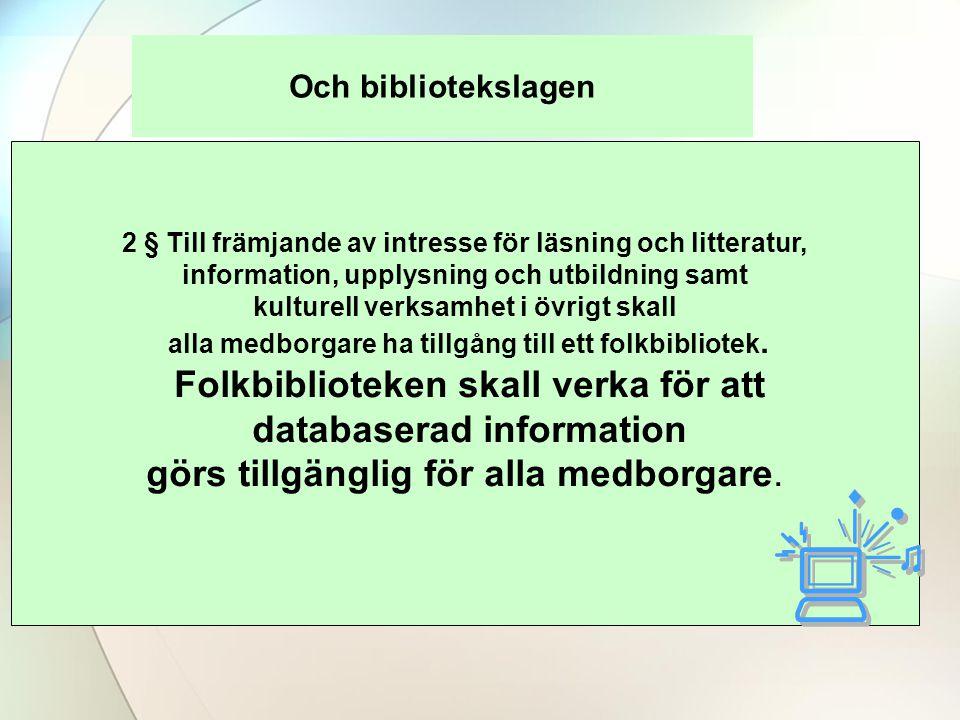 Och bibliotekslagen 2 § Till främjande av intresse för läsning och litteratur, information, upplysning och utbildning samt kulturell verksamhet i övrigt skall alla medborgare ha tillgång till ett folkbibliotek.