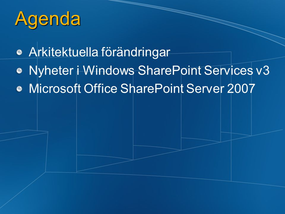 Agenda Arkitektuella förändringar Nyheter i Windows SharePoint Services v3 Microsoft Office SharePoint Server 2007