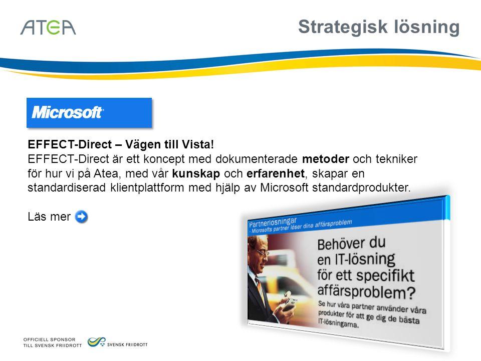 EFFECT-Direct – Vägen till Vista! EFFECT-Direct är ett koncept med dokumenterade metoder och tekniker för hur vi på Atea, med vår kunskap och erfarenh