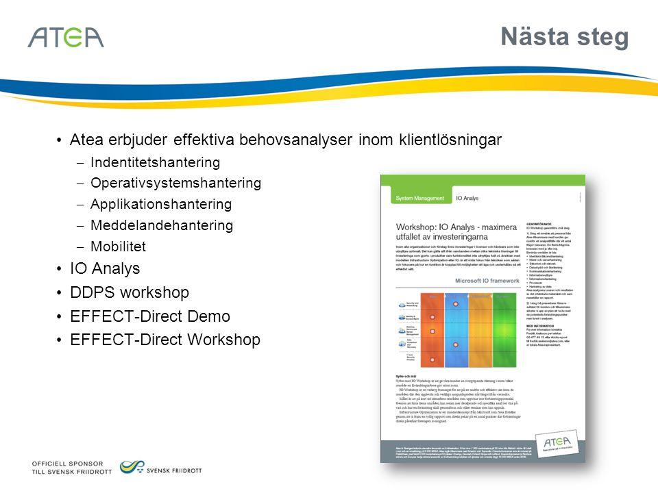 Nästa steg • Atea erbjuder effektiva behovsanalyser inom klientlösningar – Indentitetshantering – Operativsystemshantering – Applikationshantering – M