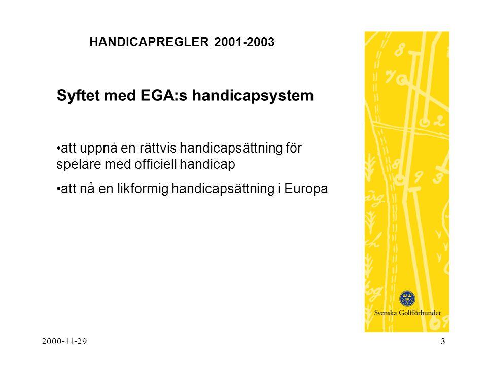 2000-11-293 HANDICAPREGLER 2001-2003 Syftet med EGA:s handicapsystem •att uppnå en rättvis handicapsättning för spelare med officiell handicap •att nå