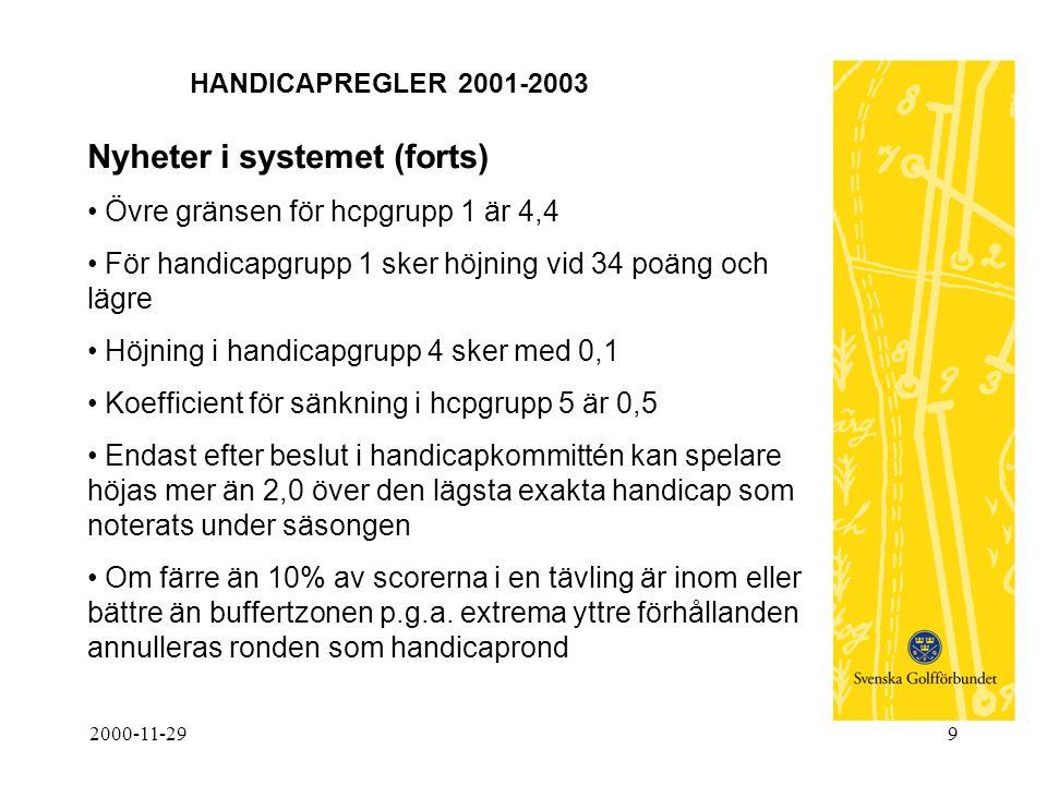 2000-11-299 HANDICAPREGLER 2001-2003 Nyheter i systemet (forts) • Övre gränsen för hcpgrupp 1 är 4,4 • För handicapgrupp 1 sker höjning vid 34 poäng o