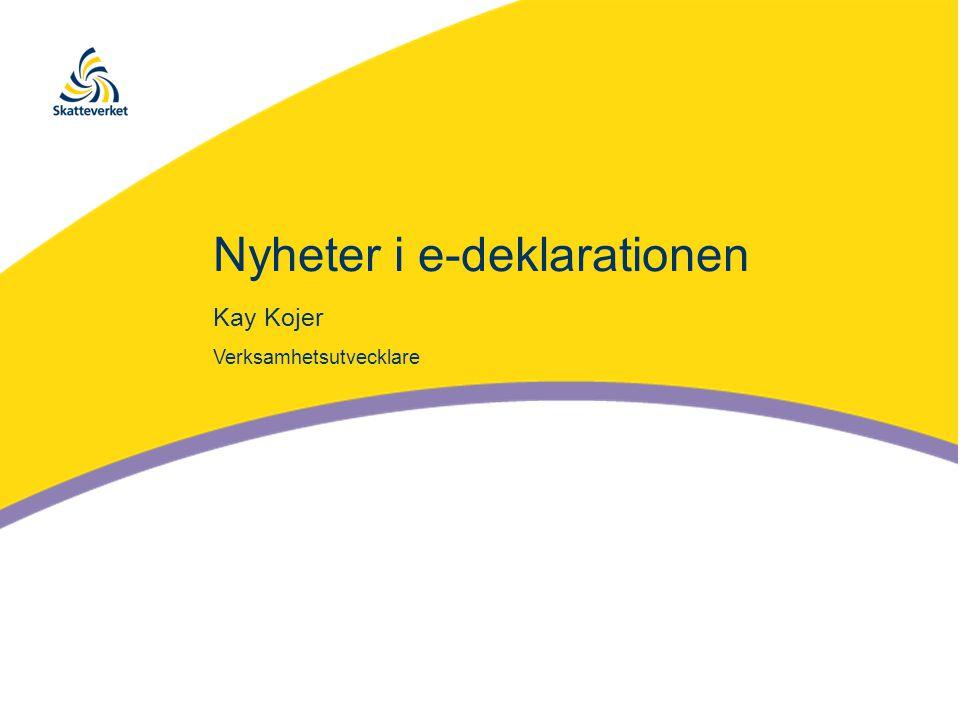 Nyheter i e-deklarationen Kay Kojer Verksamhetsutvecklare
