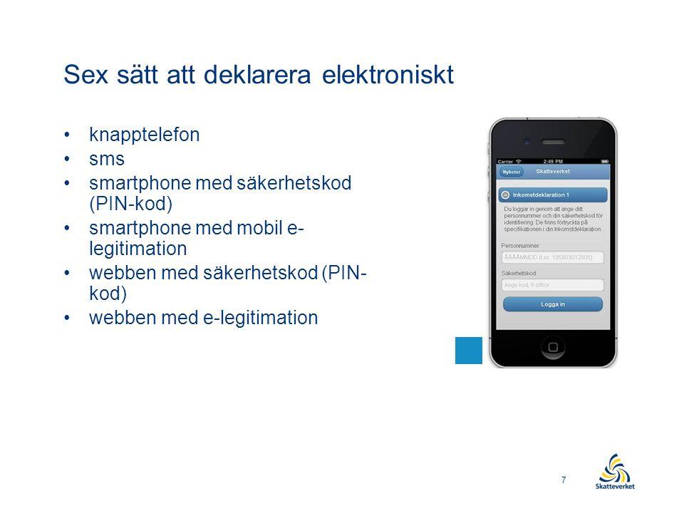 Sex sätt att deklarera elektroniskt •knapptelefon •sms •smartphone med säkerhetskod (PIN-kod) •smartphone med mobil e- legitimation •webben med säkerh