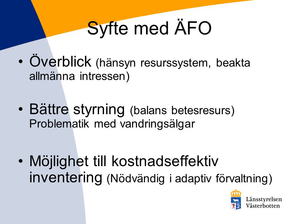 Syfte med ÄFO •Överblick (hänsyn resurssystem, beakta allmänna intressen) •Bättre styrning (balans betesresurs) Problematik med vandringsälgar •Möjlighet till kostnadseffektiv inventering (Nödvändig i adaptiv förvaltning)
