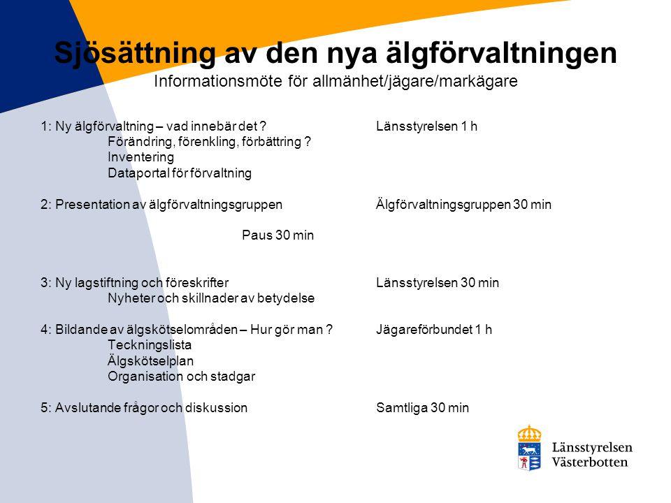 Sjösättning av den nya älgförvaltningen Informationsmöte för allmänhet/jägare/markägare 1: Ny älgförvaltning – vad innebär det ?Länsstyrelsen 1 h Förä